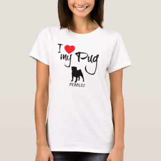 Custom I Love My Pug T-Shirt