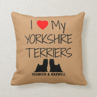 Custom I Love My Two Yorkshire Terriers Cushion