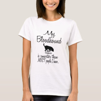 Custom My Bloodhound is Smarter Funny Dog Quote T-Shirt