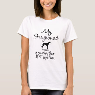 Custom My Greyhound is Smarter Funny Dog Quote T-Shirt