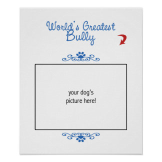 Custom Photo! Worlds Greatest Bully Breed Posters