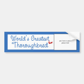 Custom Photo! Worlds Greatest Thoroughbred Bumper Sticker