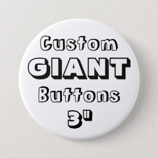"Custom Printed GIANT 3"" Button Pin"