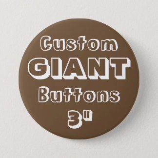 "Custom Printed GIANT 3"" Button Pin BROWN"