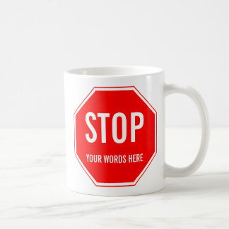Custom Stop Sign (add your own text) Basic White Mug