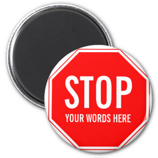 Custom Stop Sign (add your own text) Magnet