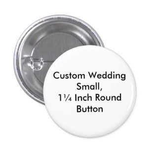 Custom Wedding Small,  1¼ Inch Round Button Pin
