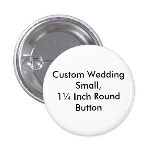 Custom Wedding Small,  1¼ Inch Round Button Pin