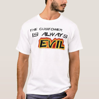 Customers are Evil T-Shirt