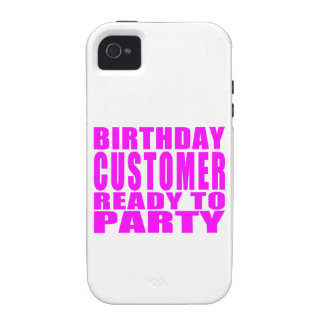 Customers Birthday Customer Ready to Party iPhone 4 Cases