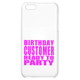 Customers Birthday Customer Ready to Party Cover For iPhone 5C