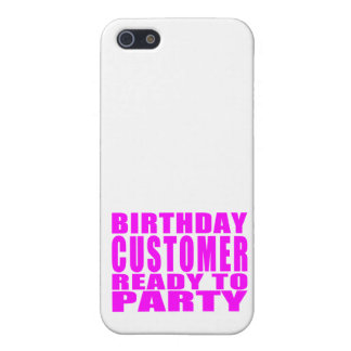 Customers Birthday Customer Ready to Party Case For iPhone 5