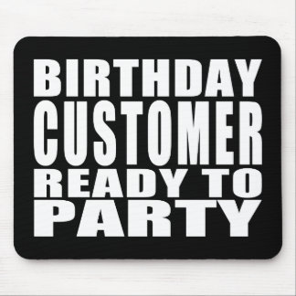 Customers Birthday Customer Ready to Party Mousepads
