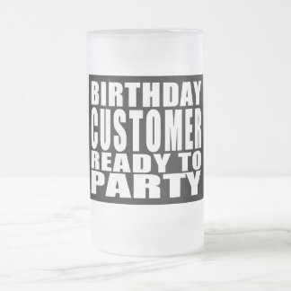 Customers Birthday Customer Ready to Party Glass Beer Mugs