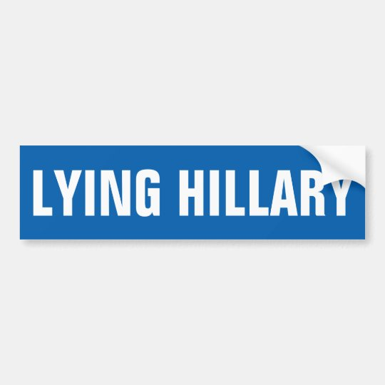 Customisable LYING HILLARY Bumper Sticker