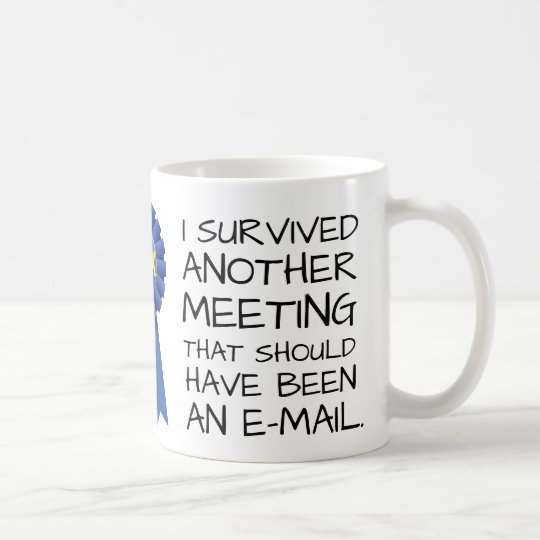 Customisable: Survived another meeting Coffee Mug
