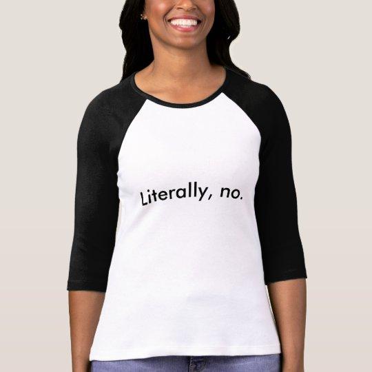"Customisable Women's ""Literally,no"" Baseball Shirt"