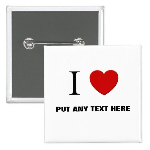 """Customizable- I Love """"Any Text Here""""  Button"""