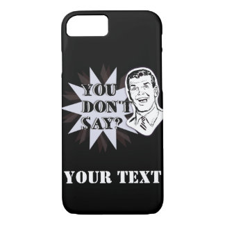 """Customizable """"You don't say?"""" sarcastic punchline iPhone 7 Case"""