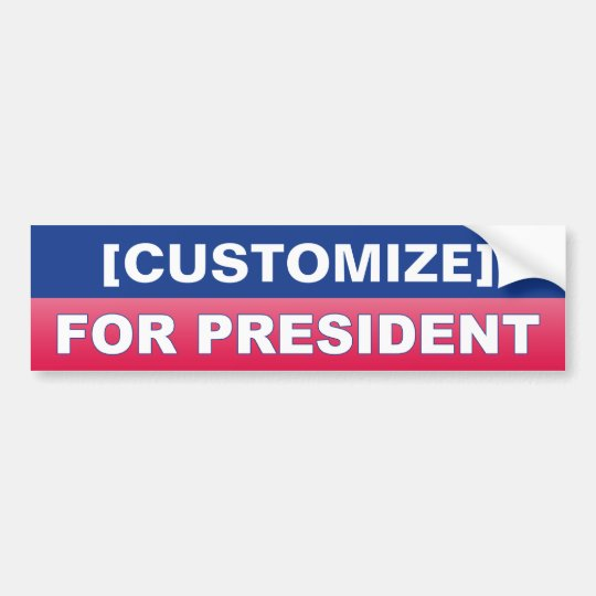 [CUSTOMIZE] For President Bumper Sticker
