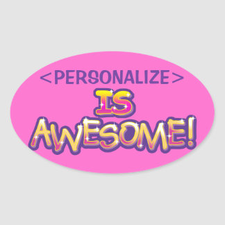 customize IS AWESOME PERSONALIZE Oval Sticker