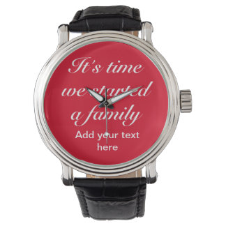 "Customize it: ""Its time we started a family"" Wrist Watches"