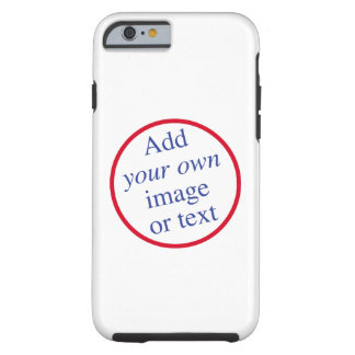 Customize, Personalize, Design, Create Your Own... Tough iPhone 6 Case