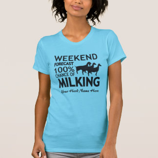 CUSTOMIZE Weekend Forecast Milking Dairy Goats Tee Shirts