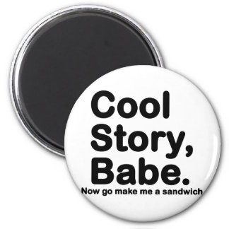Customize Your Own: Cool Story Bro/Babe 6 Cm Round Magnet