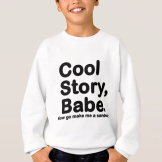 Customize Your Own: Cool Story Bro/Babe Sweatshirt
