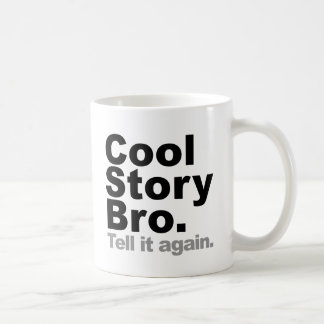 Customize Your Own: Cool Story Bro Tell It Again Mugs