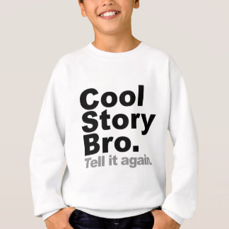 Customize Your Own: Cool Story Bro Tell It Again Sweatshirt