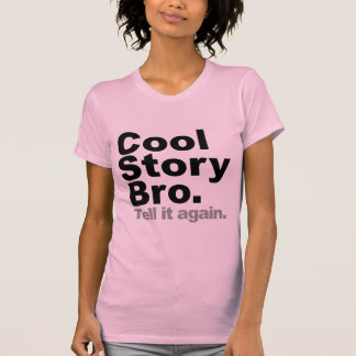 Customize Your Own: Cool Story Bro Tell It Again T-Shirt
