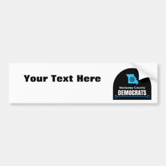 Customize Your Own Message: Nodaway County Dems Bumper Sticker