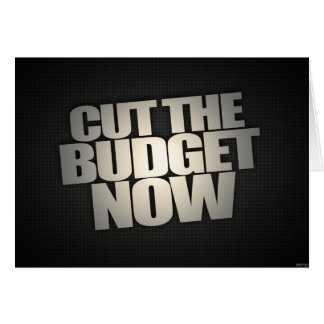 Cut The Budget Now Greeting Card
