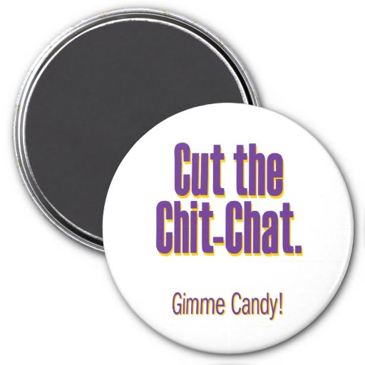 Cut the chit-chat – gimme candy refrigerator magnet
