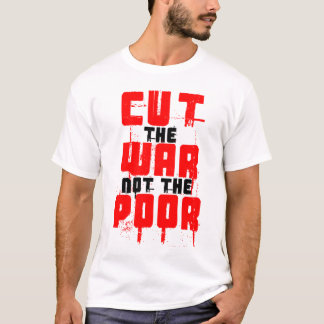 CUT THE WAR NOT THE POOR T-Shirt