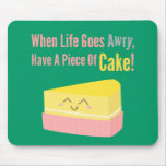Cute and Funny Cake Life Quote Mouse Pad