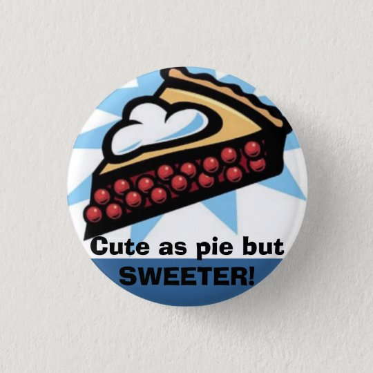 Cute as pie but SWEETER! 3 Cm Round Badge