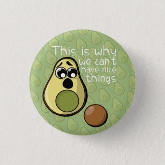 Cute Avocado This is Why We Can't Have Nice Things 6 Cm Round Badge