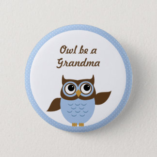 "Cute Blue ""Owl be a Grandma"" Button"
