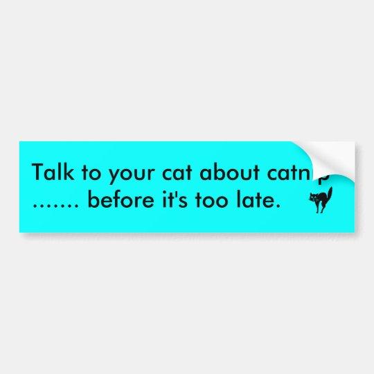 Cute bumper sticker. Talk to your cat about