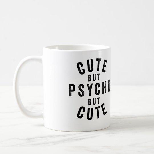 Cute but Psycho But Cute Coffee Mug