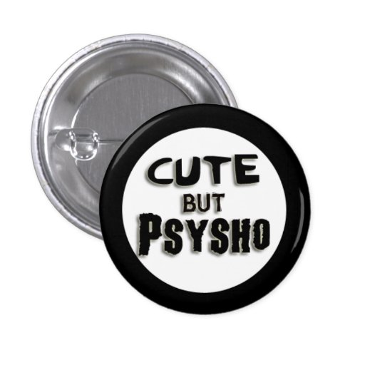 Cute but Psysho Pinback Buttons