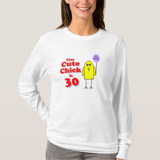 Cute chick is 30! T-Shirt