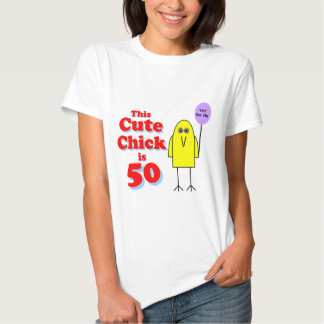 Cute chick is 50! t shirts