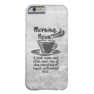 Cute Coffee Lovers Funny Morning Quote Barely There iPhone 6 Case