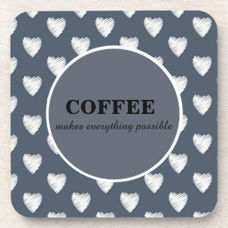 Cute Coffee Makes Everything Possible White Hearts Coaster