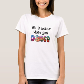 Cute Life is Better When You Dance T-Shirt