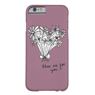 """Cute Minimal Sketch Flowers """"These are for you."""" Barely There iPhone 6 Case"""